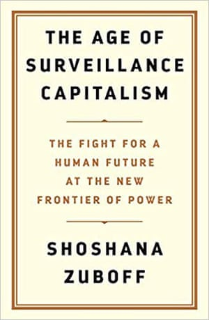 The Age of Surveillance Capitalism by Shoshana Zuboff.
